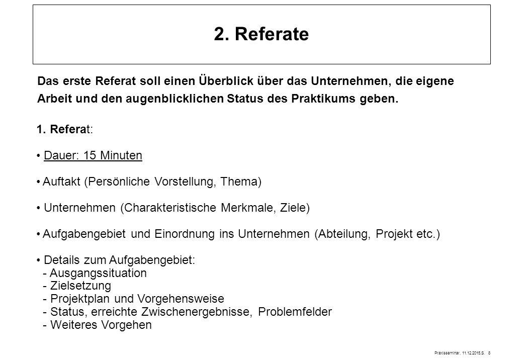 2. Referate Das erste Referat soll einen Überblick über das Unternehmen, die eigene. Arbeit und den augenblicklichen Status des Praktikums geben.