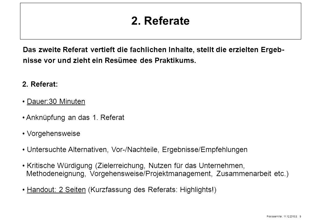 2. Referate Das zweite Referat vertieft die fachlichen Inhalte, stellt die erzielten Ergeb- nisse vor und zieht ein Resümee des Praktikums.