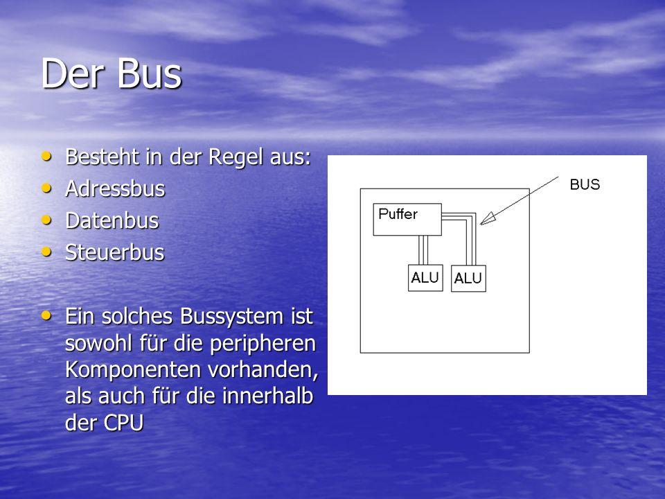 Der Bus Besteht in der Regel aus: Adressbus Datenbus Steuerbus
