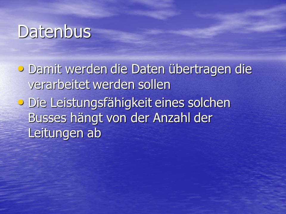 Datenbus Damit werden die Daten übertragen die verarbeitet werden sollen.