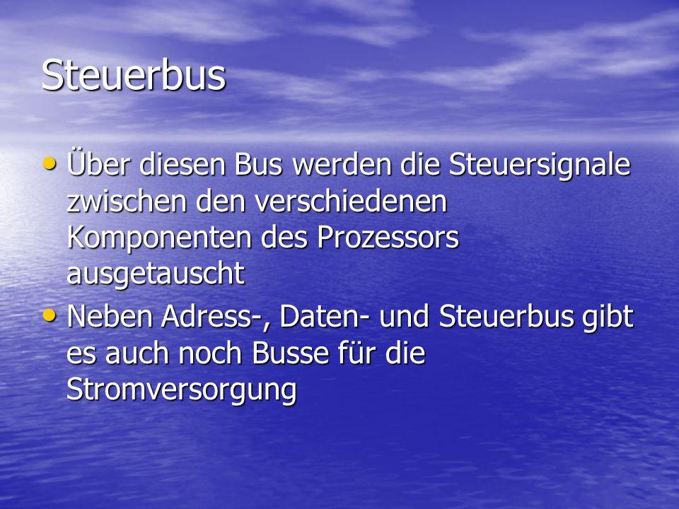 Steuerbus Über diesen Bus werden die Steuersignale zwischen den verschiedenen Komponenten des Prozessors ausgetauscht.