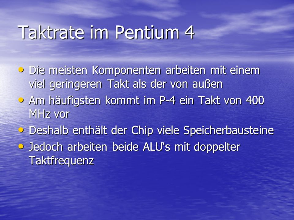 Taktrate im Pentium 4 Die meisten Komponenten arbeiten mit einem viel geringeren Takt als der von außen.