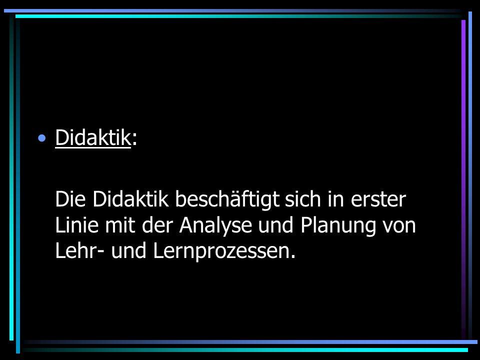 Didaktik:Die Didaktik beschäftigt sich in erster Linie mit der Analyse und Planung von Lehr- und Lernprozessen.