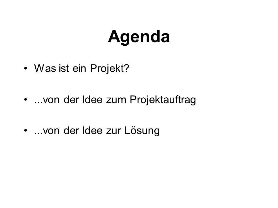 Agenda Was ist ein Projekt ...von der Idee zum Projektauftrag