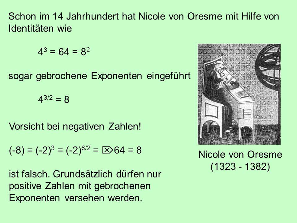 Schon im 14 Jahrhundert hat Nicole von Oresme mit Hilfe von Identitäten wie