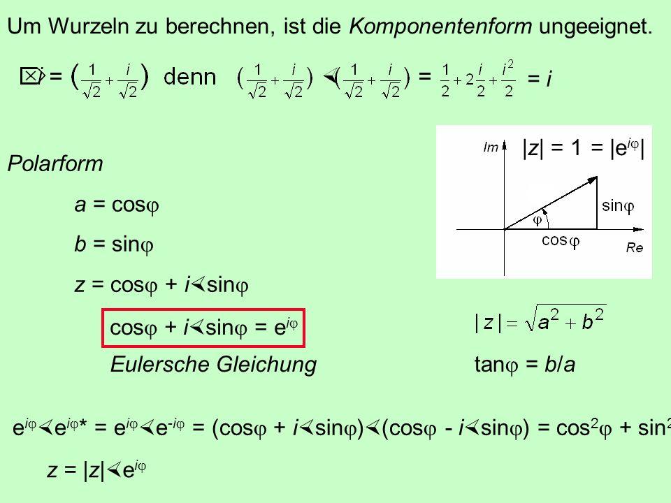 Um Wurzeln zu berechnen, ist die Komponentenform ungeeignet.