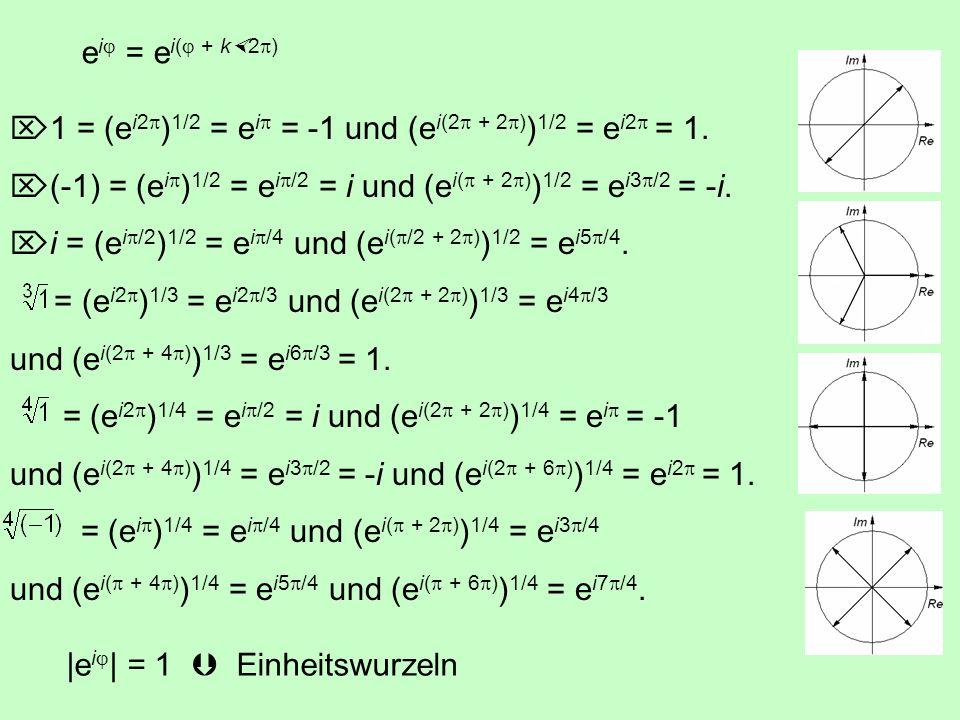 eij = ei(j + k2p) 1 = (ei2p)1/2 = eip = -1 und (ei(2p + 2p))1/2 = ei2p = 1. (-1) = (eip)1/2 = eip/2 = i und (ei(p + 2p))1/2 = ei3p/2 = -i.