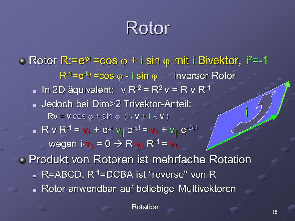 Rotor i Rotor R:=ei =cos + i sin mit i Bivektor, i²=-1