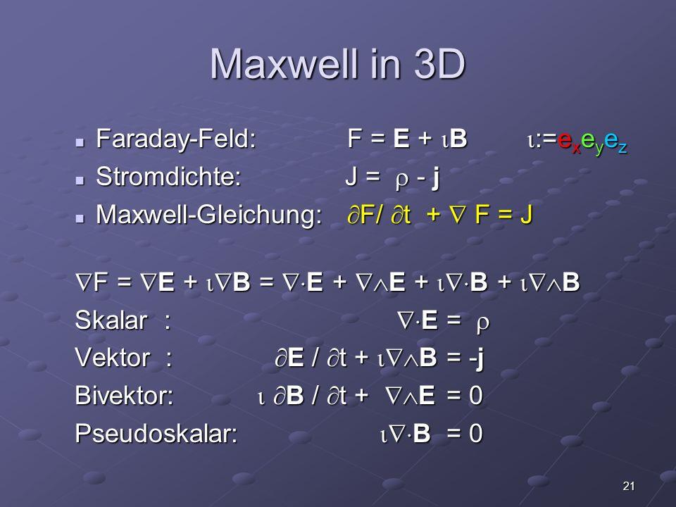 Maxwell in 3D Faraday-Feld: F = E + B :=exeyez
