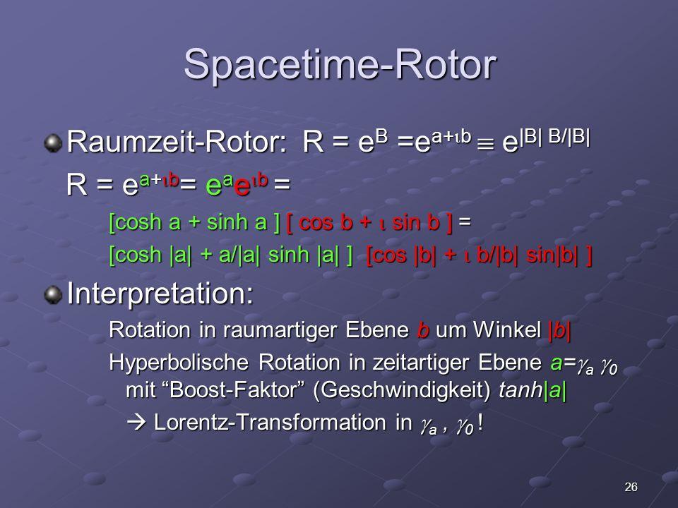 Spacetime-Rotor Raumzeit-Rotor: R = eB =ea+b  e|B| B/|B|