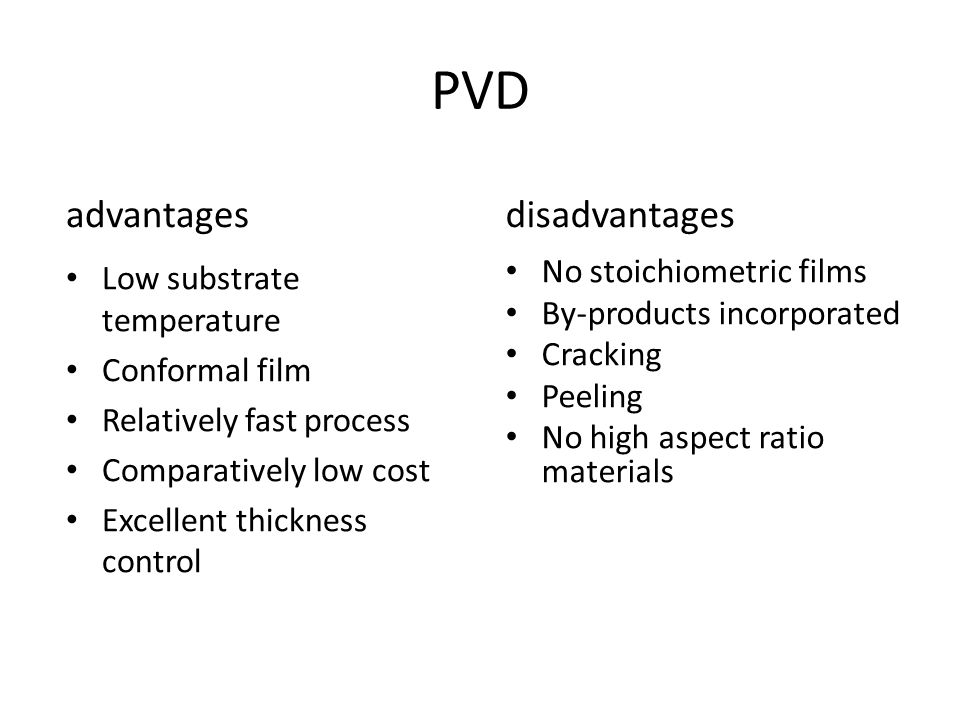 PVD advantages disadvantages Low substrate temperature Conformal film