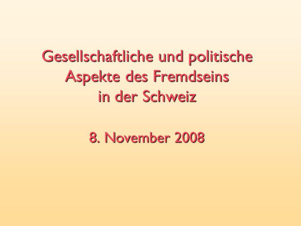 Gesellschaftliche und politische Aspekte des Fremdseins in der Schweiz 8. November 2008
