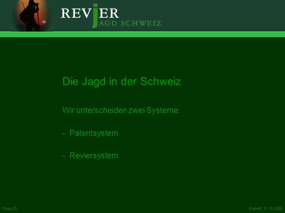 Die Jagd in der Schweiz Wir unterscheiden zwei Systeme: Patentsystem