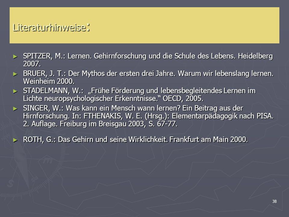 Literaturhinweise: SPITZER, M.: Lernen. Gehirnforschung und die Schule des Lebens. Heidelberg 2007.