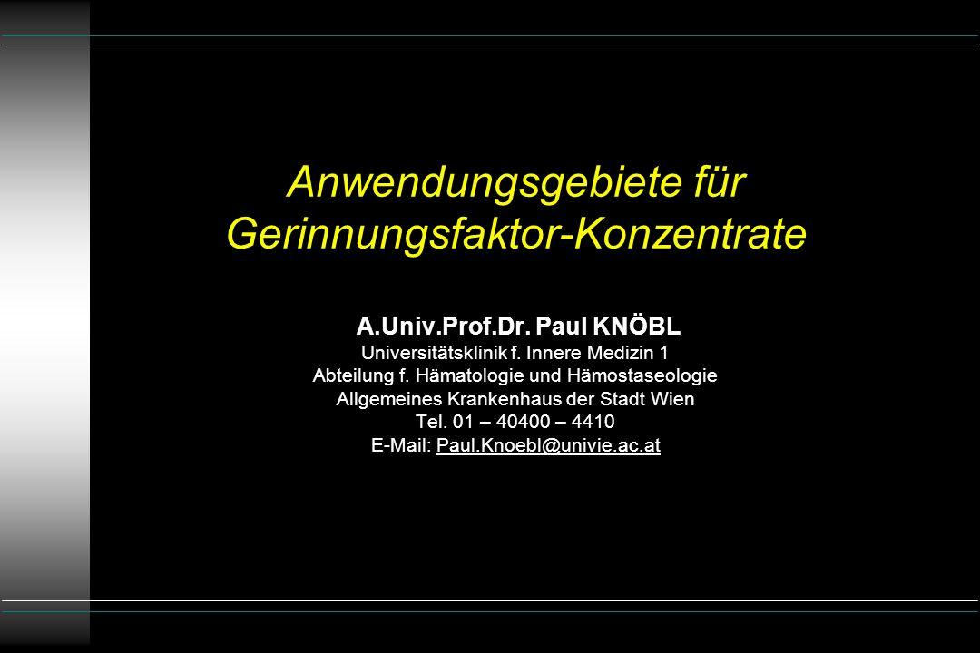 Anwendungsgebiete für Gerinnungsfaktor-Konzentrate A. Univ. Prof. Dr