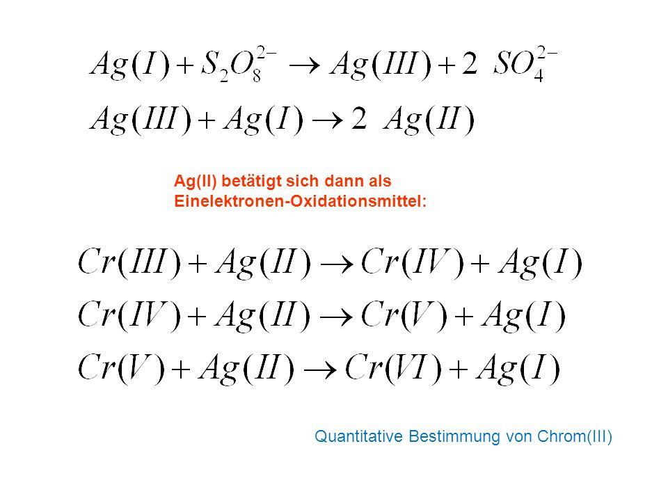 Ag(II) betätigt sich dann als Einelektronen-Oxidationsmittel: