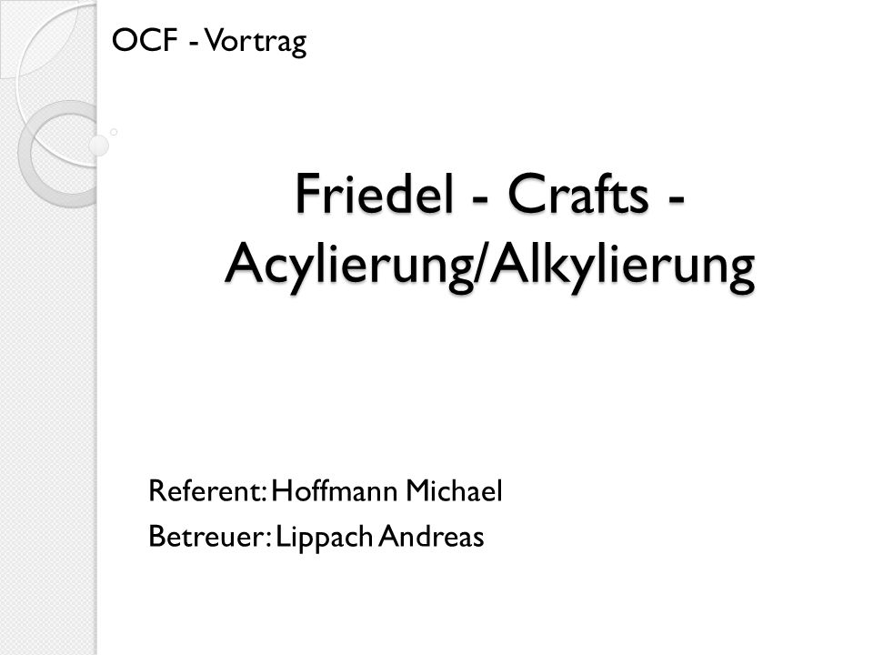 Friedel - Crafts - Acylierung/Alkylierung