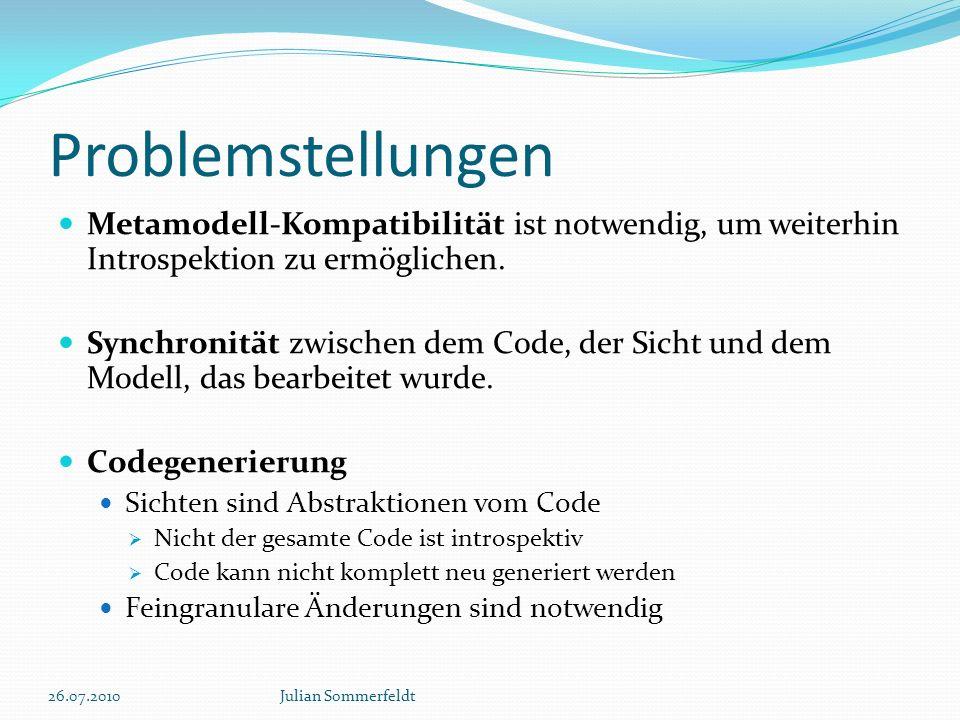 Problemstellungen Metamodell-Kompatibilität ist notwendig, um weiterhin Introspektion zu ermöglichen.
