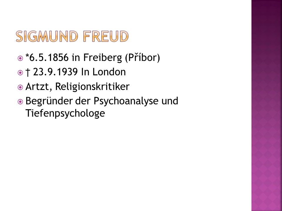 Sigmund Freud *6.5.1856 in Freiberg (Příbor) † 23.9.1939 In London
