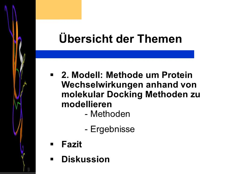 Übersicht der Themen 2. Modell: Methode um Protein Wechselwirkungen anhand von molekular Docking Methoden zu modellieren - Methoden.