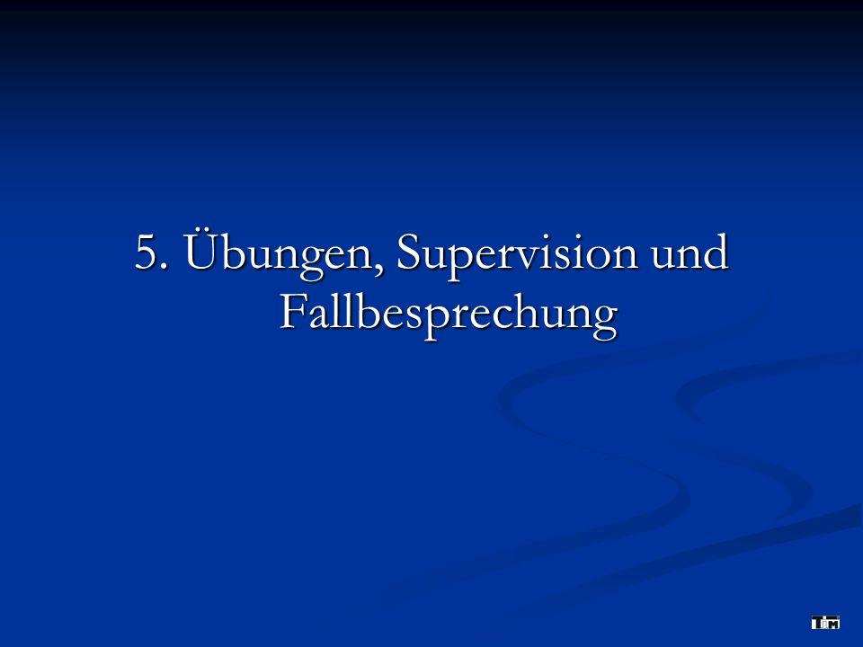 5. Übungen, Supervision und Fallbesprechung