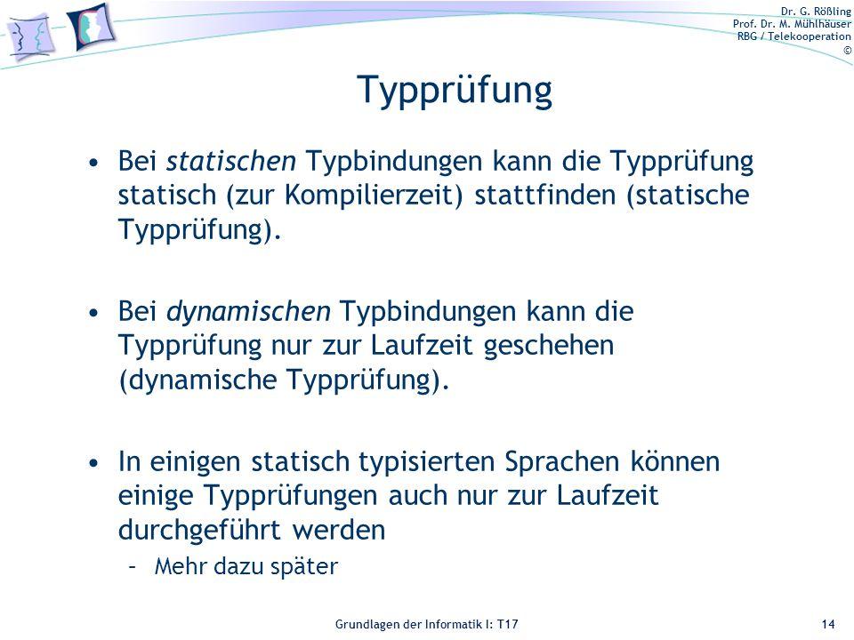 Typprüfung Bei statischen Typbindungen kann die Typprüfung statisch (zur Kompilierzeit) stattfinden (statische Typprüfung).