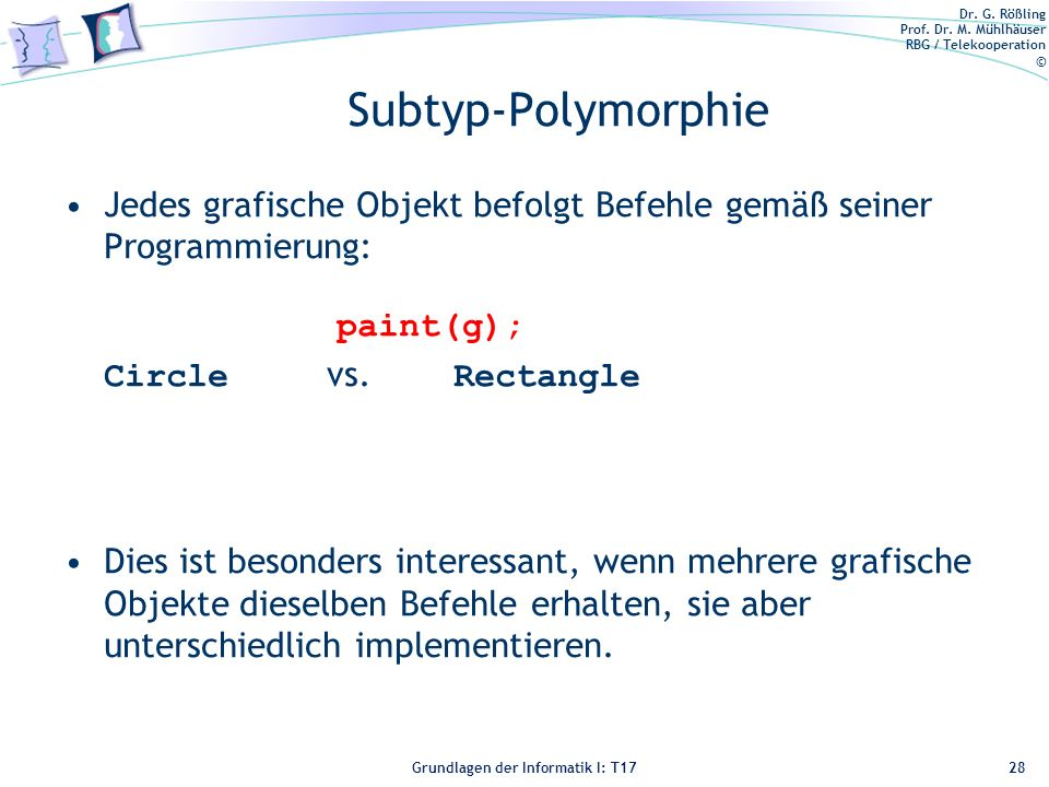 Subtyp-Polymorphie Jedes grafische Objekt befolgt Befehle gemäß seiner Programmierung: paint(g); Circle vs. Rectangle.