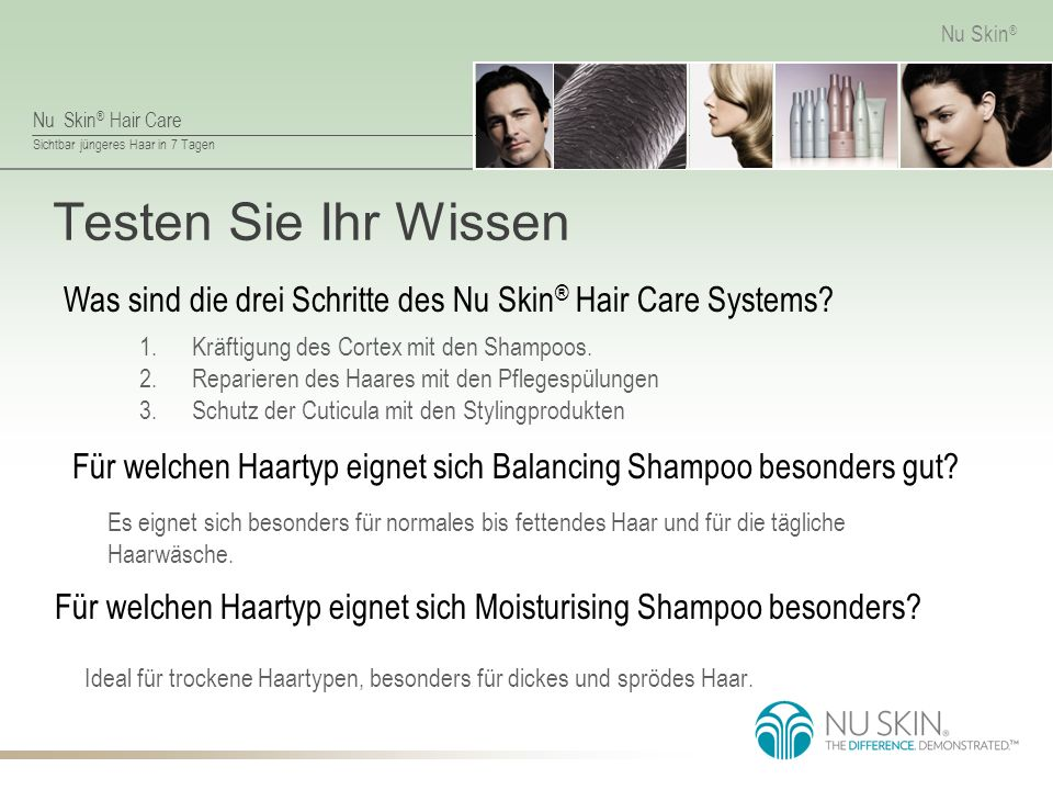 Testen Sie Ihr Wissen Was sind die drei Schritte des Nu Skin® Hair Care Systems Kräftigung des Cortex mit den Shampoos.
