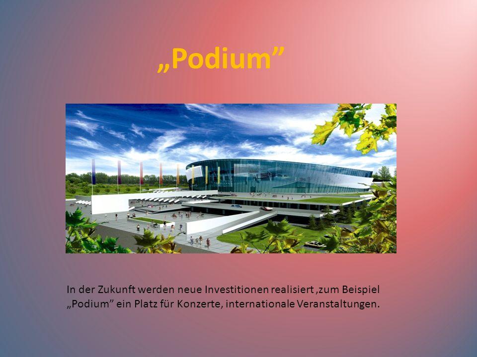 """""""Podium In der Zukunft werden neue Investitionen realisiert ,zum Beispiel """"Podium ein Platz für Konzerte, internationale Veranstaltungen."""