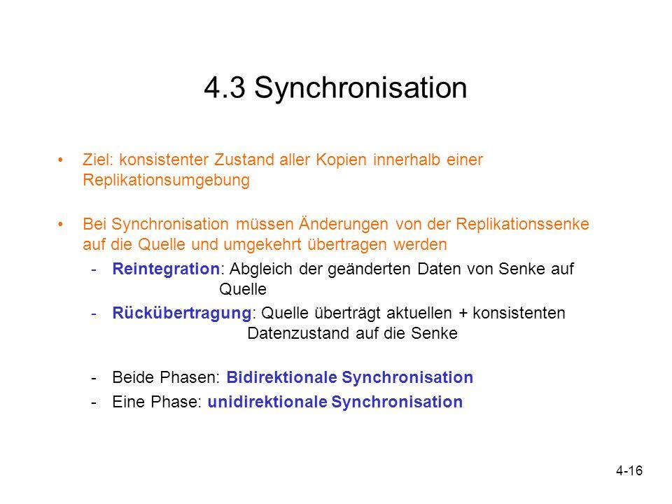 4.3 Synchronisation Ziel: konsistenter Zustand aller Kopien innerhalb einer Replikationsumgebung.