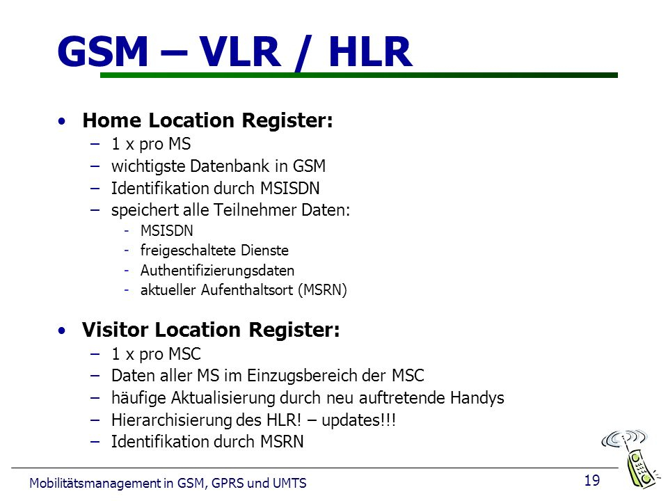 GSM – VLR / HLR Home Location Register: Visitor Location Register: