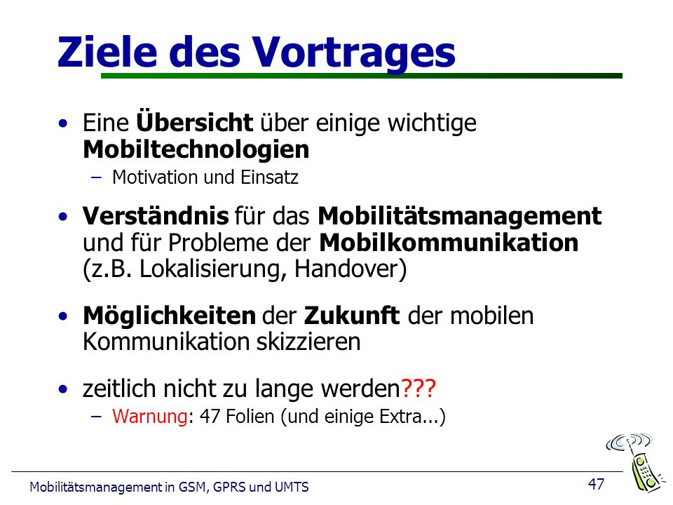 Ziele des Vortrages Eine Übersicht über einige wichtige Mobiltechnologien. Motivation und Einsatz.