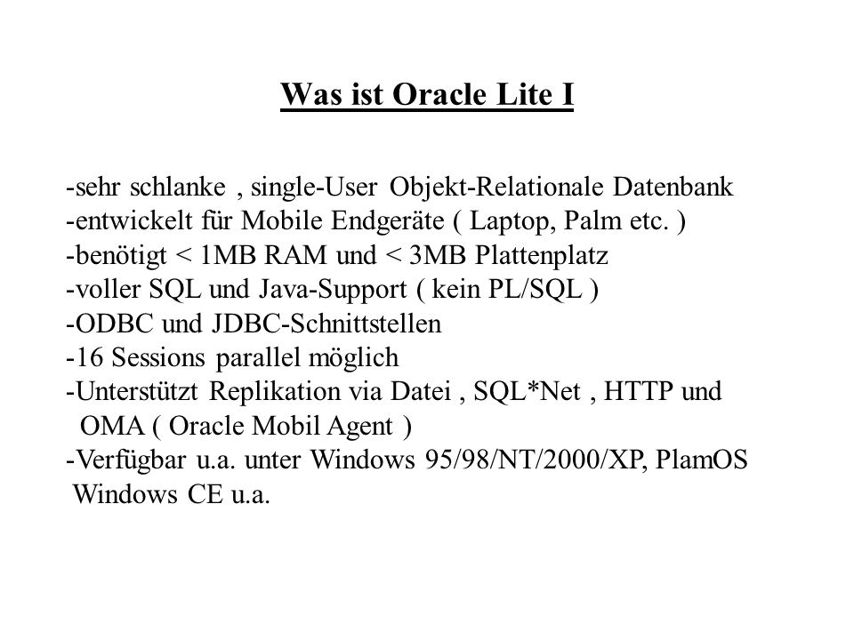 Was ist Oracle Lite I sehr schlanke , single-User Objekt-Relationale Datenbank. entwickelt für Mobile Endgeräte ( Laptop, Palm etc. )