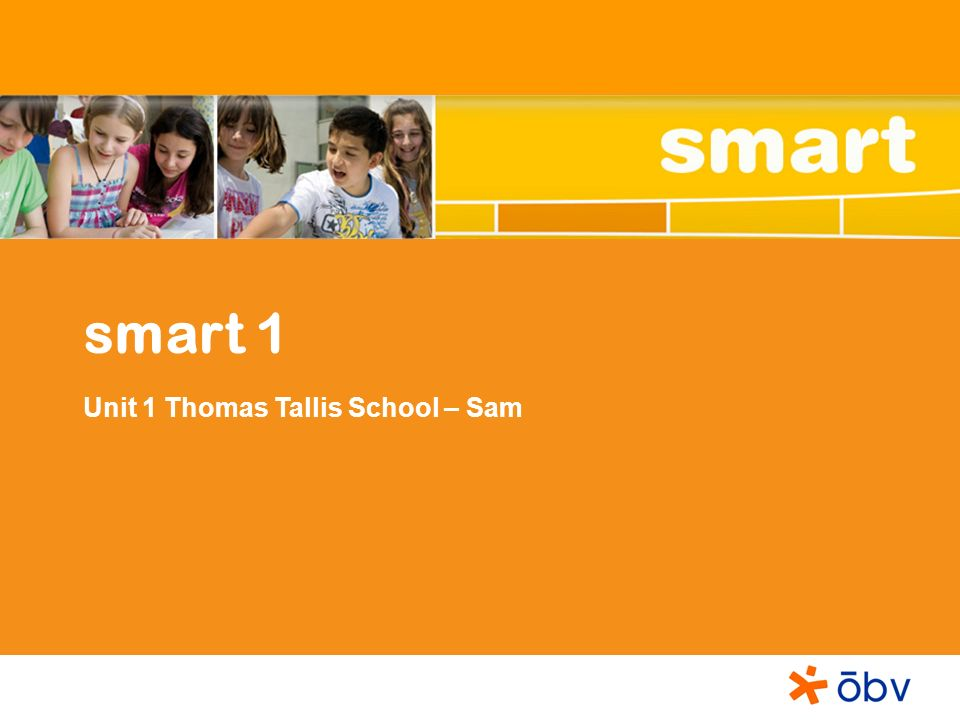 smart 1 Unit 1 Thomas Tallis School – Sam