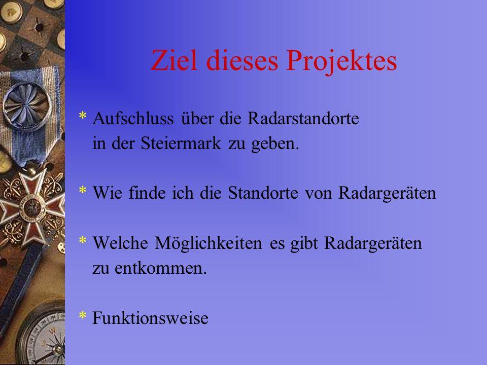 Ziel dieses Projektes * Aufschluss über die Radarstandorte