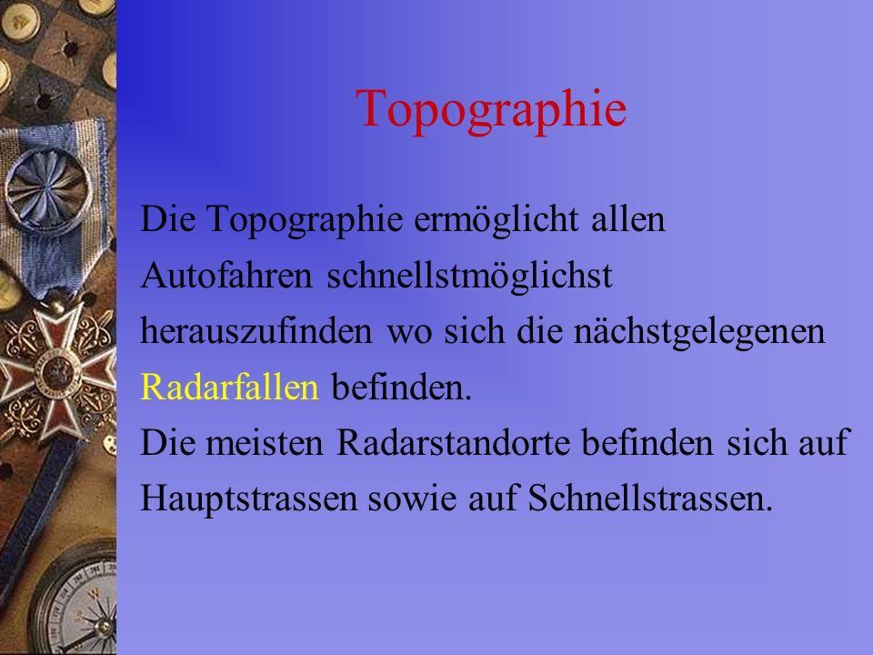 Topographie Die Topographie ermöglicht allen