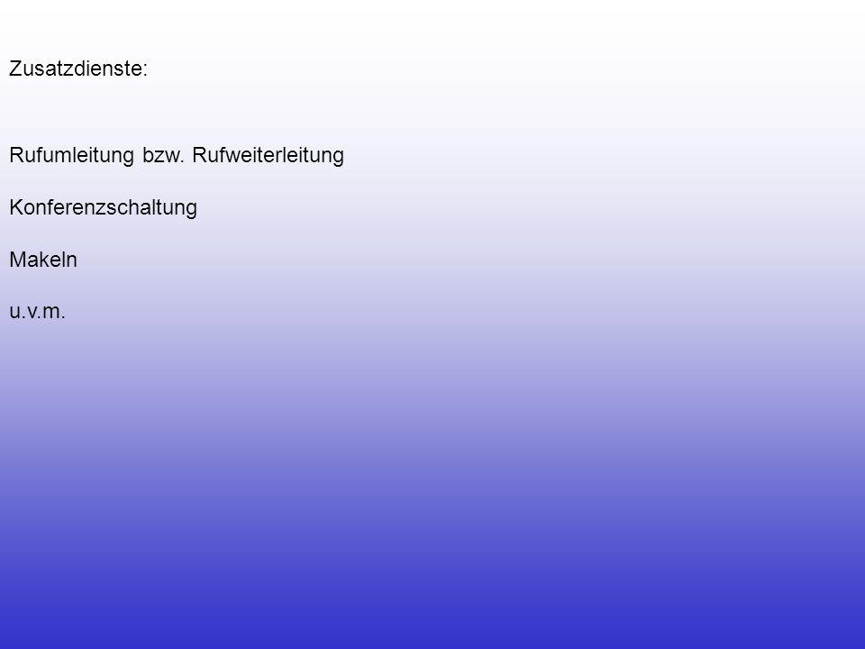 Zusatzdienste: Rufumleitung bzw. Rufweiterleitung Konferenzschaltung Makeln u.v.m.