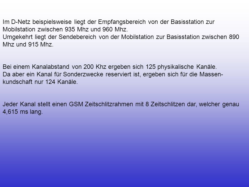 Im D-Netz beispielsweise liegt der Empfangsbereich von der Basisstation zur Mobilstation zwischen 935 Mhz und 960 Mhz.