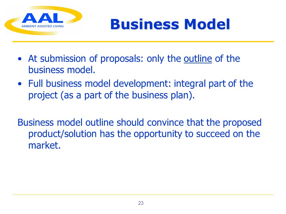 Business Model At submission of proposals: only the outline of the business model.