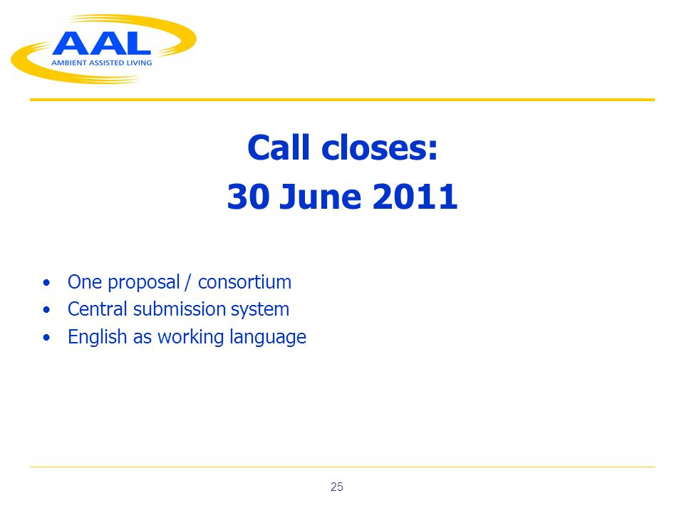 Call closes: 30 June 2011 One proposal / consortium