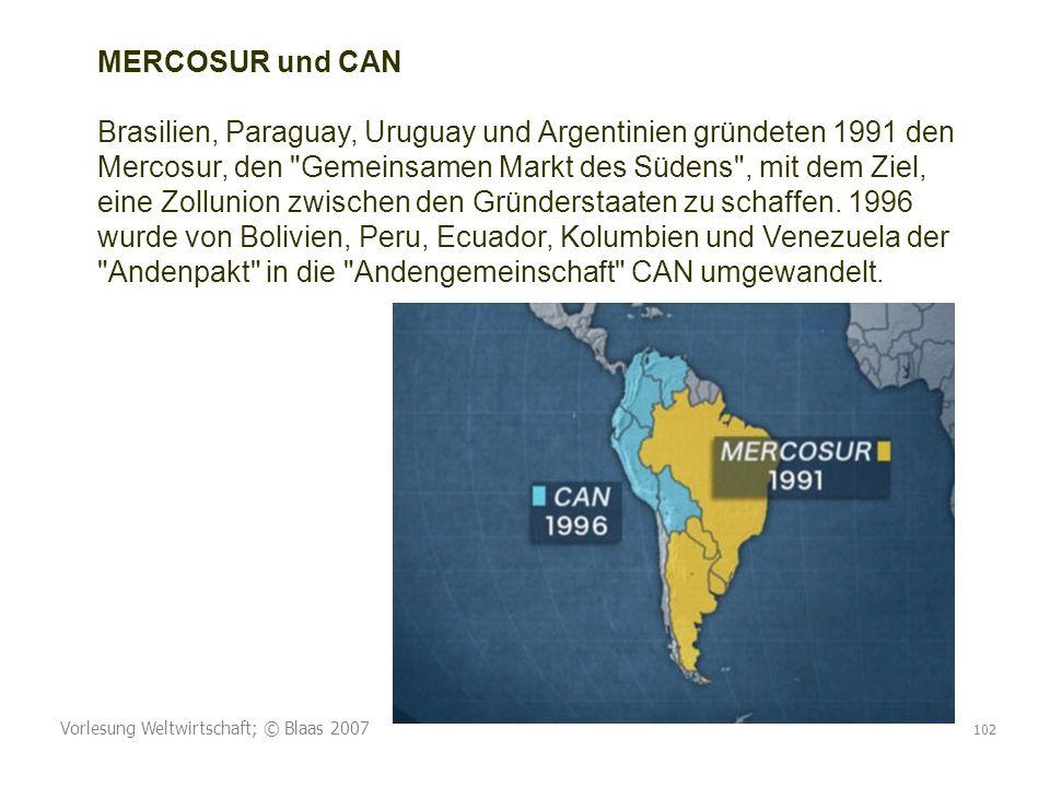 MERCOSUR und CAN Brasilien, Paraguay, Uruguay und Argentinien gründeten 1991 den Mercosur, den Gemeinsamen Markt des Südens , mit dem Ziel, eine Zollunion zwischen den Gründerstaaten zu schaffen. 1996 wurde von Bolivien, Peru, Ecuador, Kolumbien und Venezuela der Andenpakt in die Andengemeinschaft CAN umgewandelt.