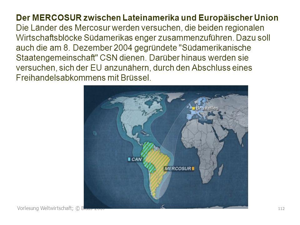 Der MERCOSUR zwischen Lateinamerika und Europäischer Union Die Länder des Mercosur werden versuchen, die beiden regionalen Wirtschaftsblöcke Südamerikas enger zusammenzuführen. Dazu soll auch die am 8. Dezember 2004 gegründete Südamerikanische Staatengemeinschaft CSN dienen. Darüber hinaus werden sie versuchen, sich der EU anzunähern, durch den Abschluss eines Freihandelsabkommens mit Brüssel.