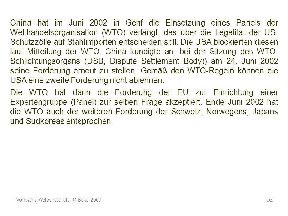 China hat im Juni 2002 in Genf die Einsetzung eines Panels der Welthandelsorganisation (WTO) verlangt, das über die Legalität der US- Schutzzölle auf Stahlimporten entscheiden soll. Die USA blockierten diesen laut Mitteilung der WTO. China kündigte an, bei der Sitzung des WTO- Schlichtungsorgans (DSB, Dispute Settlement Body)) am 24. Juni 2002 seine Forderung erneut zu stellen. Gemäß den WTO-Regeln können die USA eine zweite Forderung nicht ablehnen.