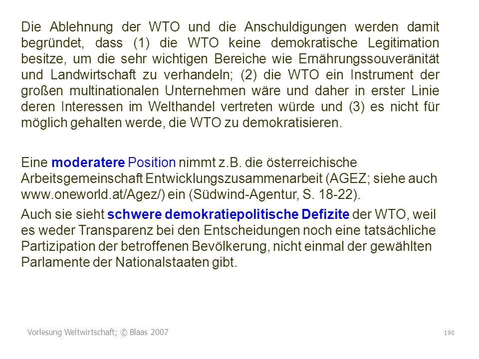 Die Ablehnung der WTO und die Anschuldigungen werden damit begründet, dass (1) die WTO keine demokratische Legitimation besitze, um die sehr wichtigen Bereiche wie Ernährungssouveränität und Landwirtschaft zu verhandeln; (2) die WTO ein Instrument der großen multinationalen Unternehmen wäre und daher in erster Linie deren Interessen im Welthandel vertreten würde und (3) es nicht für möglich gehalten werde, die WTO zu demokratisieren.