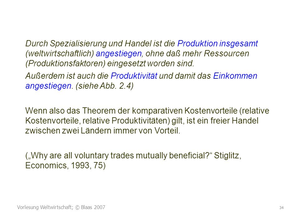 Durch Spezialisierung und Handel ist die Produktion insgesamt (weltwirtschaftlich) angestiegen, ohne daß mehr Ressourcen (Produktionsfaktoren) eingesetzt worden sind.