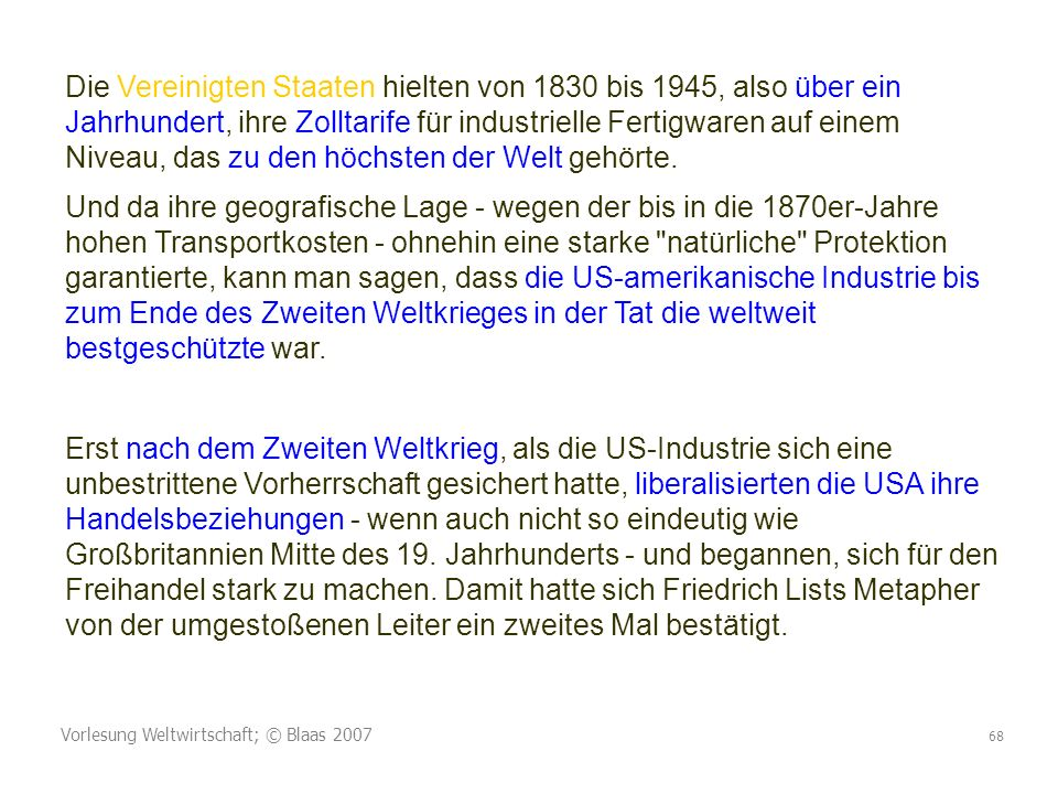 Die Vereinigten Staaten hielten von 1830 bis 1945, also über ein Jahrhundert, ihre Zolltarife für industrielle Fertigwaren auf einem Niveau, das zu den höchsten der Welt gehörte.