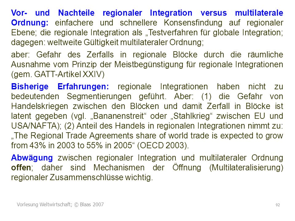 """Vor- und Nachteile regionaler Integration versus multilaterale Ordnung: einfachere und schnellere Konsensfindung auf regionaler Ebene; die regionale Integration als """"Testverfahren für globale Integration; dagegen: weltweite Gültigkeit multilateraler Ordnung;"""