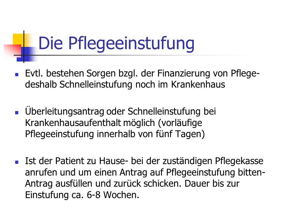 Die Pflegeeinstufung Evtl. bestehen Sorgen bzgl. der Finanzierung von Pflege- deshalb Schnelleinstufung noch im Krankenhaus.