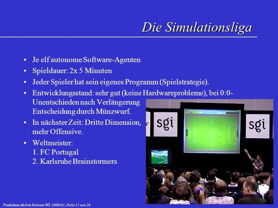 Die Simulationsliga Je elf autonome Software-Agenten