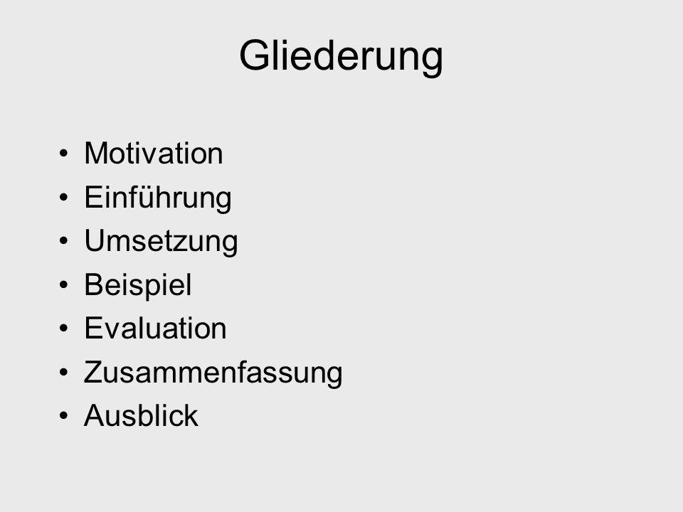 Gliederung Motivation Einführung Umsetzung Beispiel Evaluation